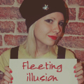 #fleeting illusion